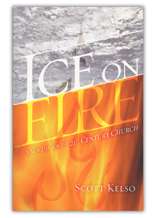 Ice On Fire: A New Day for the 21st Century Church