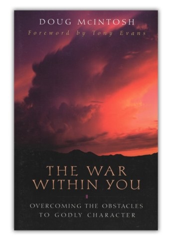 The War Within You: Overcoming Obstacles to Godly Character