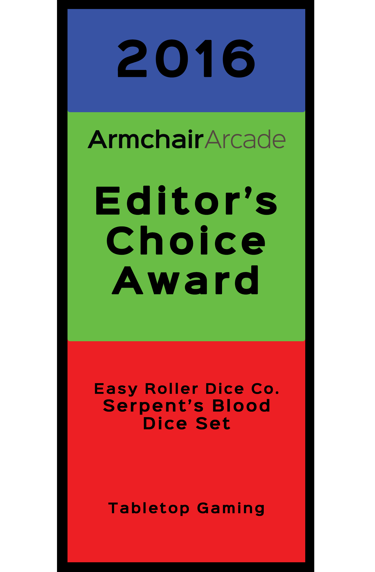 Armchair Arcade Editor's Choice Award 2016 for Easy Roller Dice Co. Serpent's Blood Dice Set, Tabletop Gaming Category