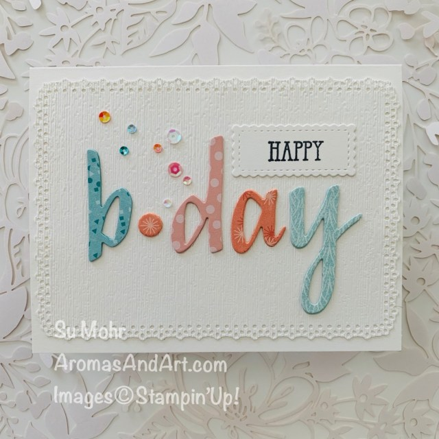 By Su Mohr for Fab Fri and TGIF; Click READ or VISIT to go to my blog for details! Featuring: Hand-Lettered Prose Dies, Ornate Layers Dies, Stitched So Sweetly Dies, Subtle Textured embossing, Woven Threads Sequins; #birthdaycards #handlettered #paperwords #happyb.day ##handmadecards #handcrafted #diy #cardmaking #papercrafting #lastchance #retiringproducts #stampinup #cardchallenges #colorcombos #cardthemes
