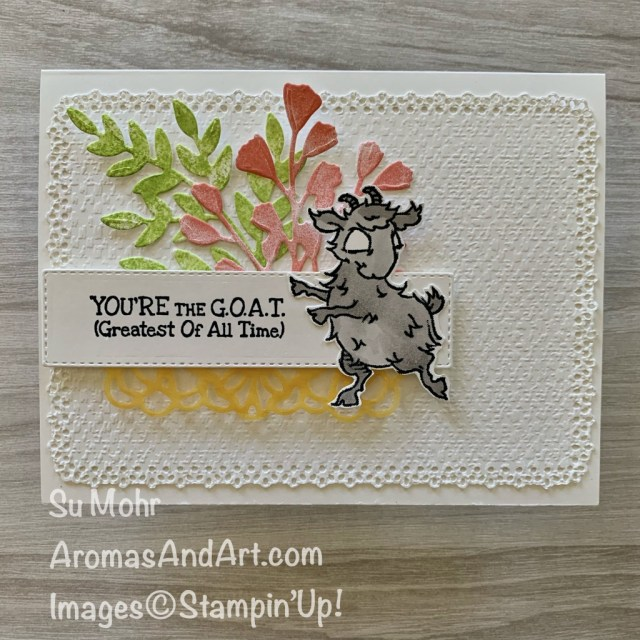 By Su Mohr for TGIF and Fab Fri; Click READ or VISIT to go to my blog for details! Featuring: Way To Goat Stamp Set, Ornate Layers Dies, Forever Flourishing Dies, Square Vellum Doilies; #waytogoat #stampinblends #foreverflourishing #ornatelayers #goats #goatsoncards #humorouscards #greatestofalltime #handmadecards #handcrafted #diy #cardmaking #papercrafting