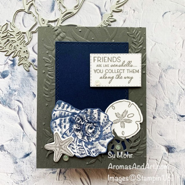 By Su Mohr for TGIF; Click aromasandart to go to my website for details! Featuring: Friends Are Like Seashells Stamp Set, Seaside Shells Dies, Seashells Embossing Folder, Nature's Thoughts Dies, Stitched Rectangles Dies, Opal Rounds; #shells #seashells #shellsoncards #friendsarelikeseashells #hand,madecards #handcrafted #diy #cardmaking #papercarfting #stamping #sumohr #aromasandart #aromasandart.com/shop #colorcombos #cardchallenges #friendshipcards