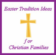 Easter Tradition Ideas for Christian Families