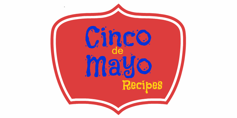 Cinco de Mayo Recipes...easy and tasty TexMex recipes