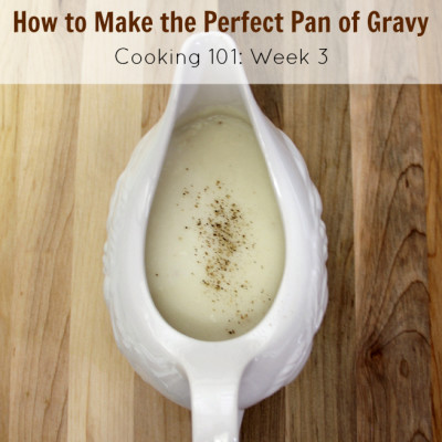 Cooking 101 Basics Week #3 – Gravy, Gravy, Gravy