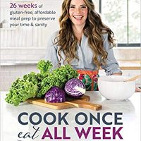 Cook Once, Eat All Week: 26 Weeks of Gluten-Free, Affordable Meal Prep to Preserve Your Time & Sanity