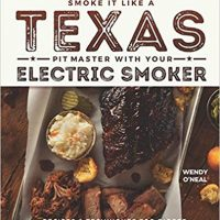 Smoke It Like a Texas Pit Master with Your Electric Smoker: Recipes and Techniques for Bigger, Bolder Lone Star Flavor
