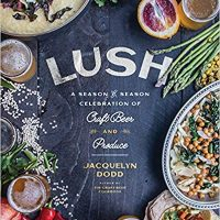 Lush: A Season-by-Season Celebration of Craft Beer and Produce