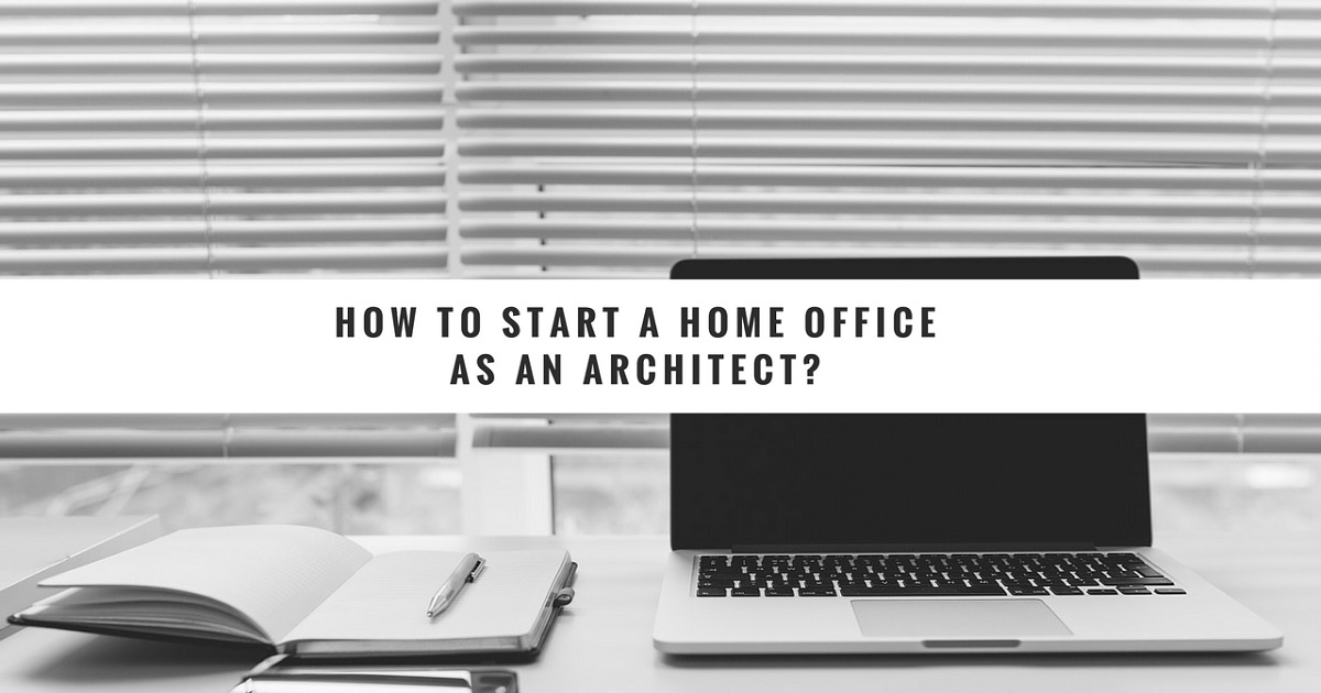 How to start a Home Office as an Architect? | Arquinétpolis