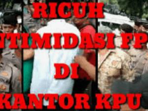 Ricuh Intimidasi FPI di Kantor KPU Dibubarkan GJI