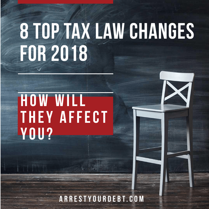 8 Top Tax Law Changes For 2018. Find out how they will affect you!