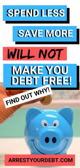 Spend less save more will not make you debt free!