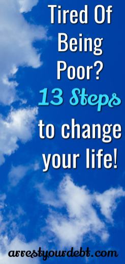 Tired of being poor? 13 Steps to change your life!