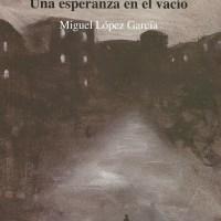 Presentación de la última novela de Miguel López García, 'Una esperanza en el vacío'