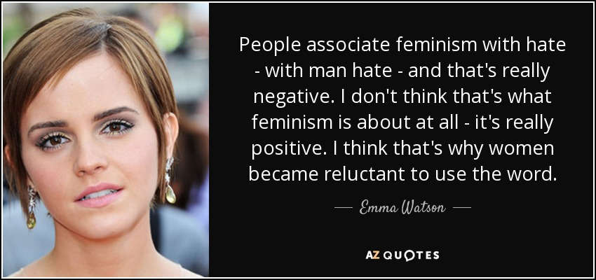 quote-people-associate-feminism-with-hate-with-man-hate-and-that-s-really-negative-i-don-t-emma-watson-89-29-30