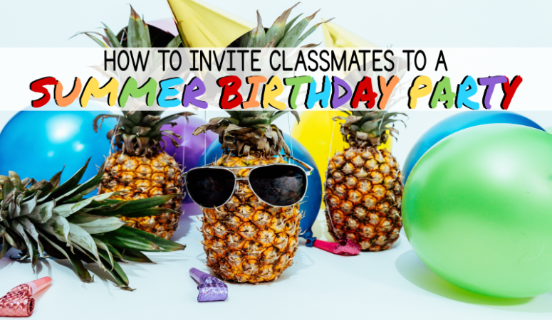 How To Invite Classmates Summer Birthday Party
