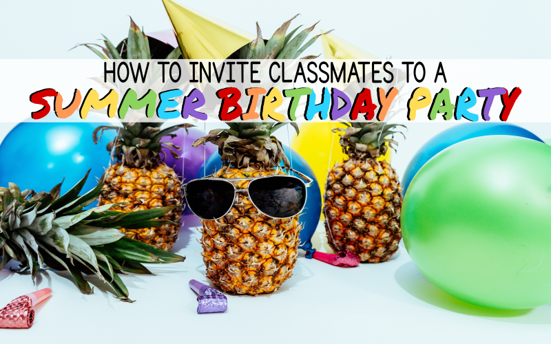 How to Invite Classmates to Summer Birthday Party