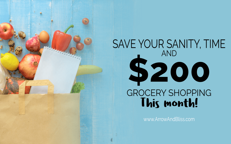 Two Easy Ways I Saved My Time, Sanity and $200 Grocery Shopping