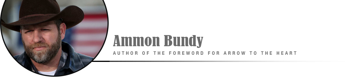 Arrow to the Heart - Foreword by Ammon Bundy