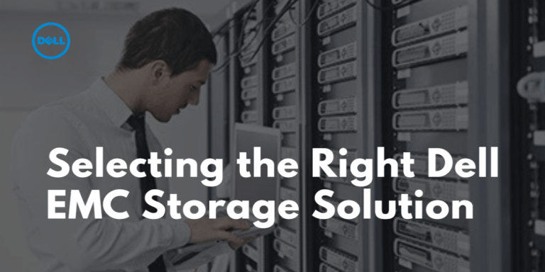 Selecting the right Dell EMC Storage solutions
