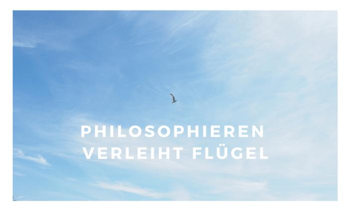Philosophieren verleiht Flügel
