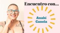 Encuentro con Anahí Canela