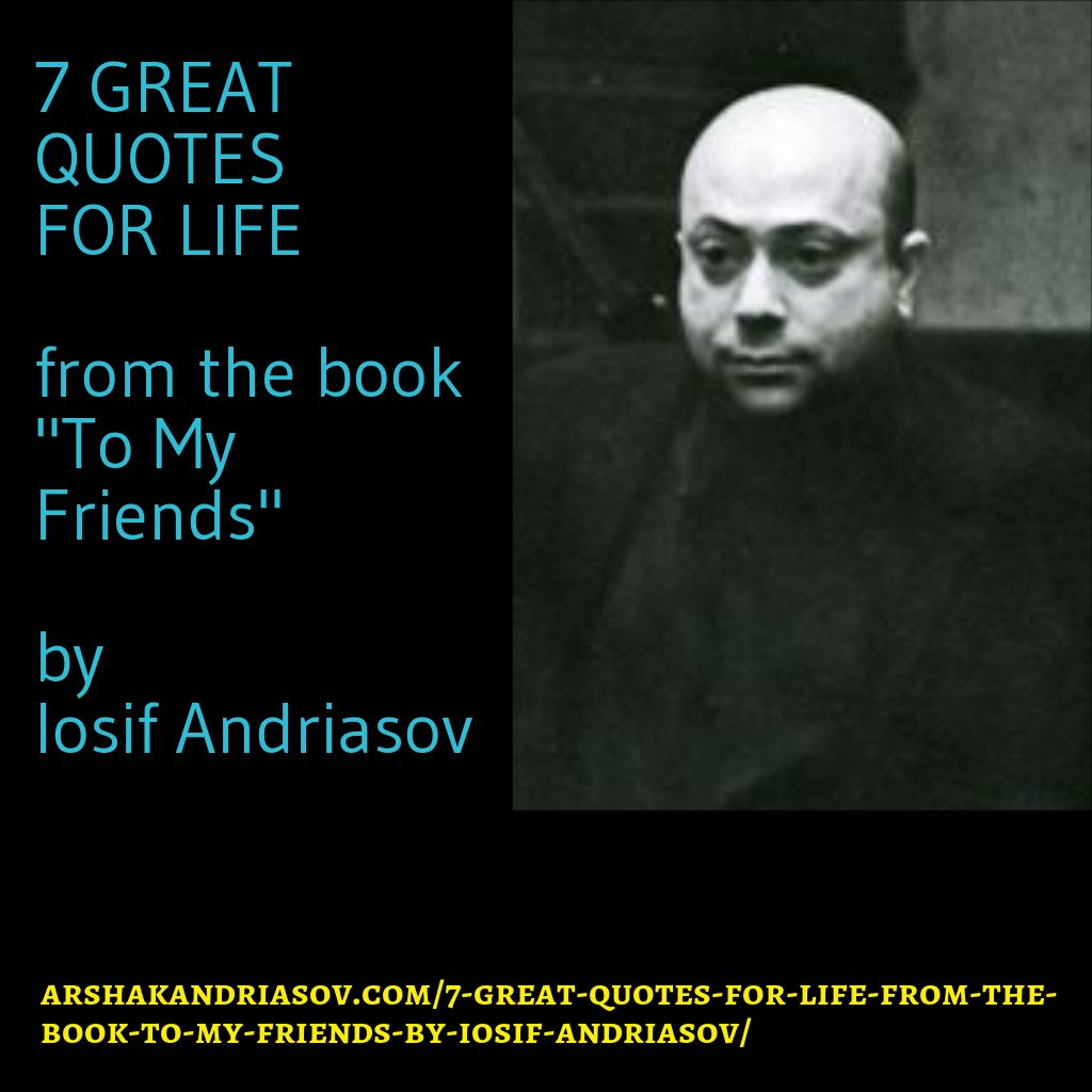 "7 GREAT QUOTES FOR LIFE from the book ""To My Friends"" by Iosif Andriasov"