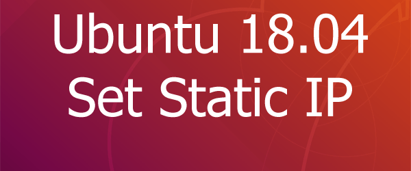 Ubuntu 18.04 Set Static IP