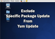 How To Exclude Specific Package from Yum Update in CentOS / RHEL