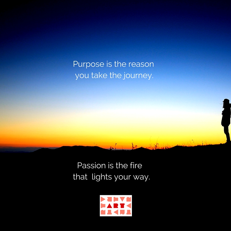 purpose-is-the-reason-you-take-the-journey-passion-is-the-fire-that-lights-your-way