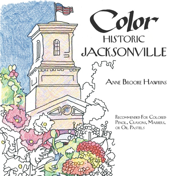 Color HIstoric Jacksonville, newly published coliring book by Anne Brooke - front cover