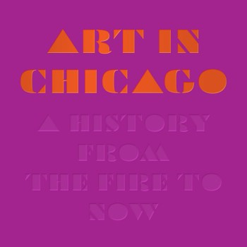 "The Long View On Chicago's Artistic History: A Book Review of ""Art in Chicago: A History from the Fire to Now"""