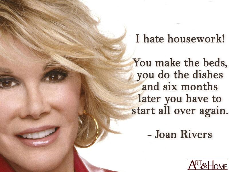 House Cleaning Meme | Joan Rivers - I hate housework!