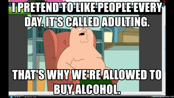 Memes About Adulting | I pretend to like people every day. It's called adulting.