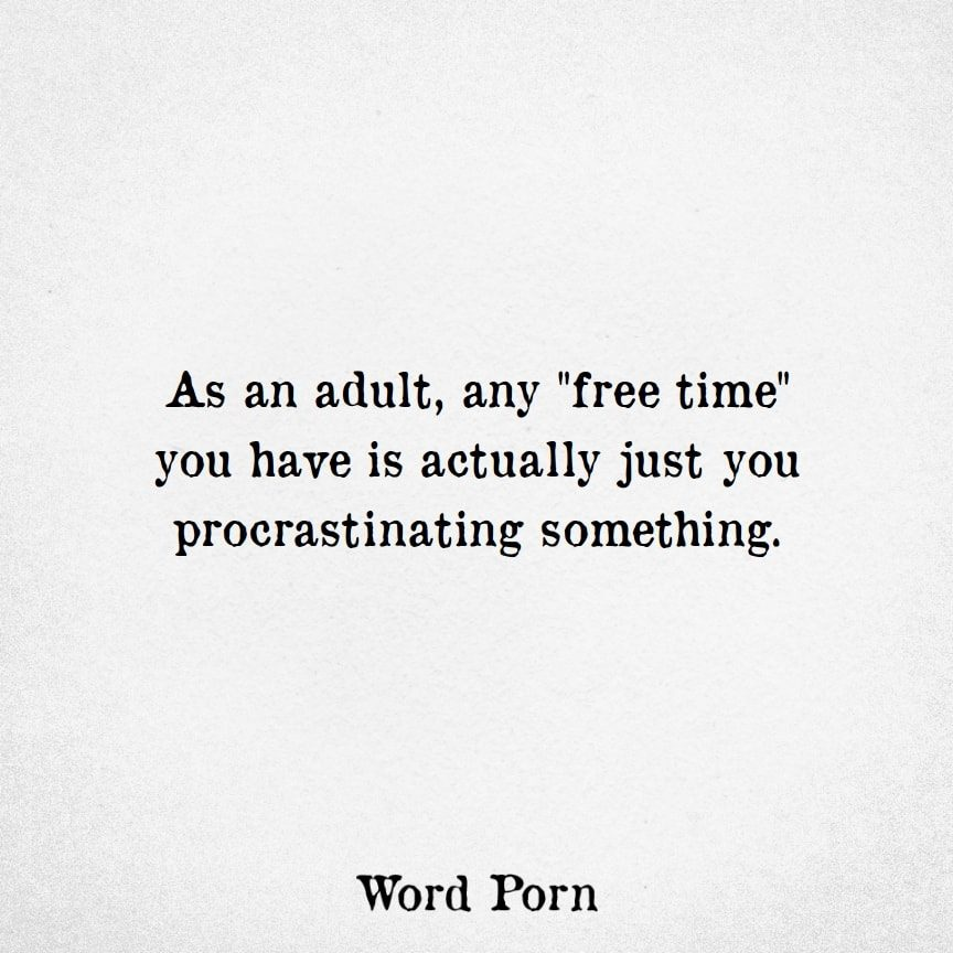 Memes About Adulting   Free Time is just you procrastinating something.