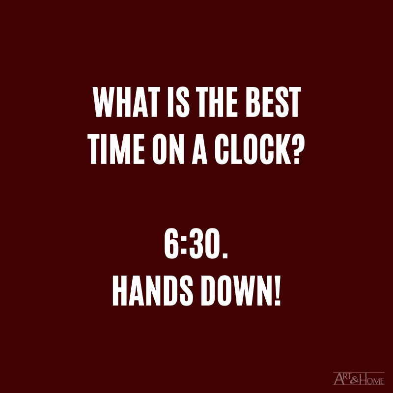 What is the best time on a clock? 6:30. Hands down.