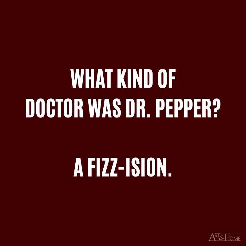 What kind of doctor was Dr. Pepper? A fizz-ision. #DadJokes