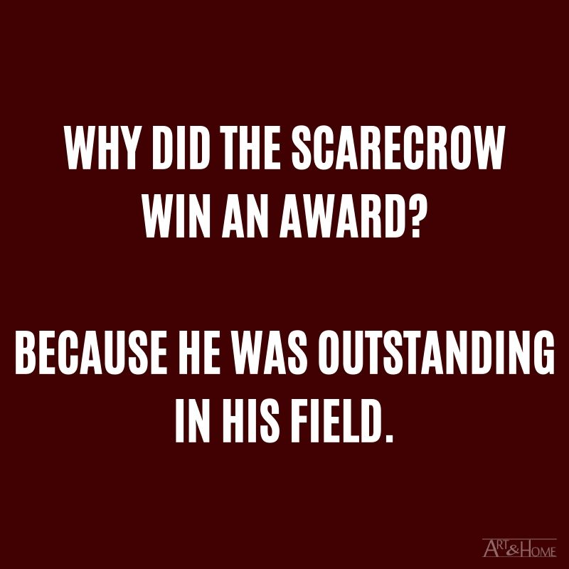 Why did the scarecrow win an award? Because he was outstanding in his field. #DadJokes