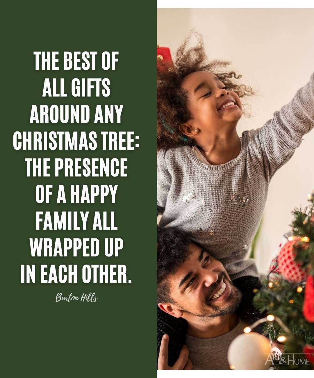 The best of all gifts around any Christmas tree: the presence of a happy family all wrapped up in each other. Burton Hills quote.