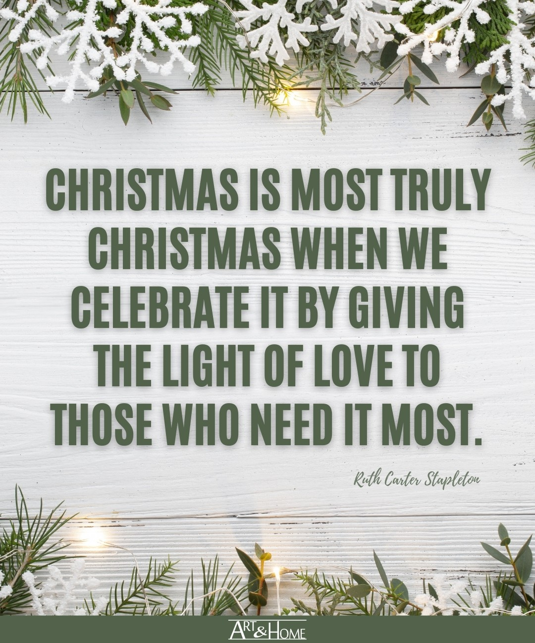 Christmas is most truly Christmas when we celebrate it by giving the light of love to those who need it most. Ruth Carter Stapleton quote.