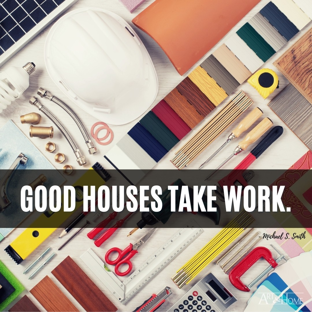 Good houses take work. | Michael S. Smith Home Quote