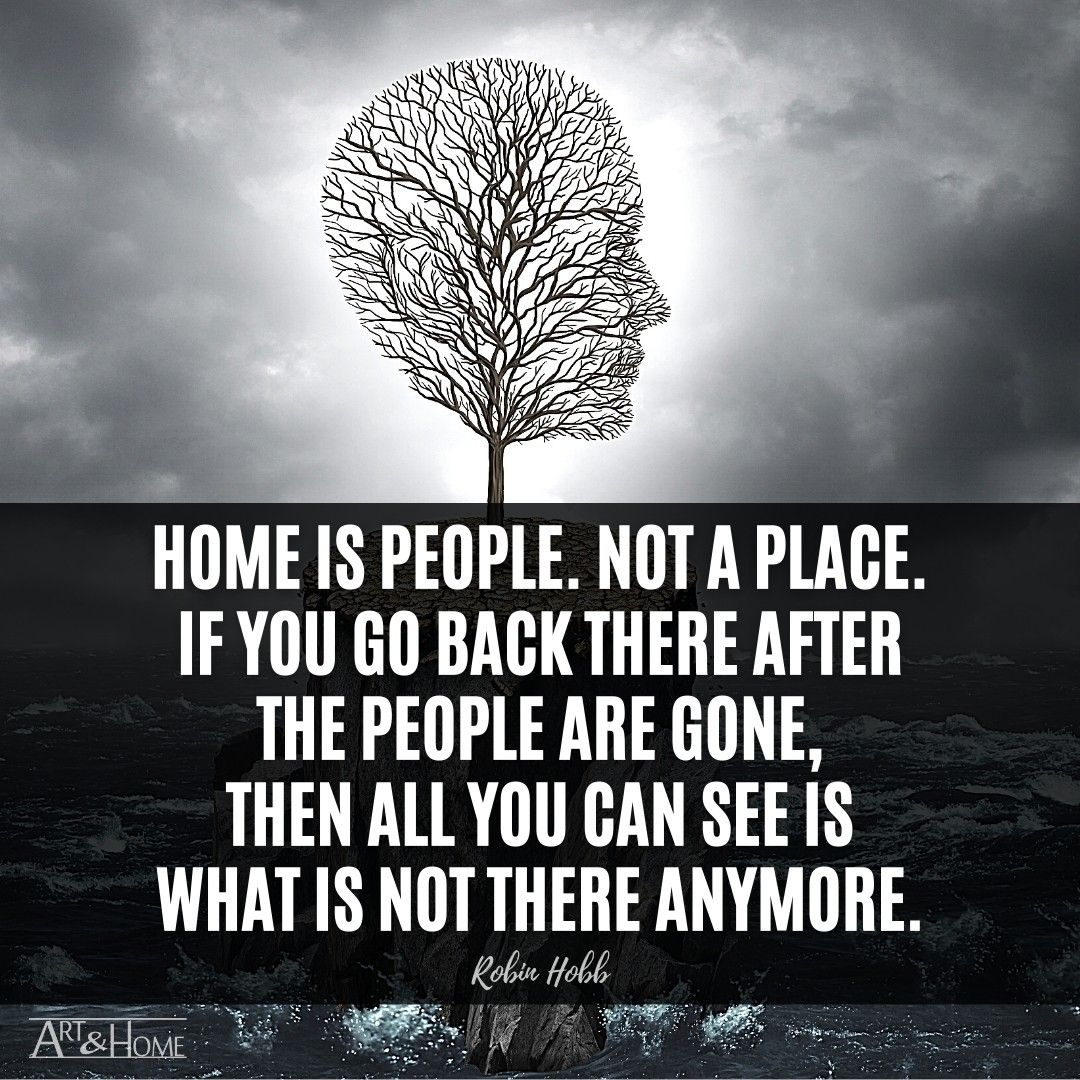 Home is people. Not a place. Robin Hobb quote