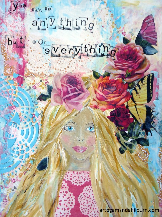 You Can Do Anything but Not Everything This is a print of my original mixed media piece calling us all to slow down. Exclusively found at The Little Bluebird Gallery   Art by Amanda Hilburn #girlart #art #quote #inspirationalgirlart