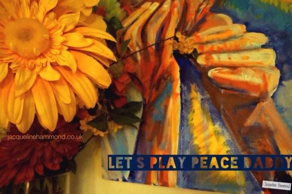 Lets play peace daddy-jacqueline hammond-2014.jpg