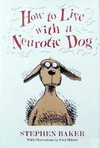 Image: How to Live with a Neurotic Dog by Stephen Baker with Illustration by Fred Hillard-Flowers We Love