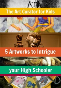 The Art Curator for Kids - 5 Artworks to Intrigue your High Schooler-300