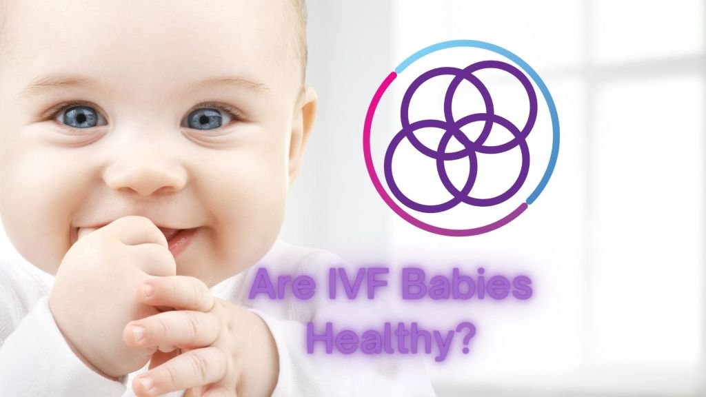 Are IVF Babies Healthy?