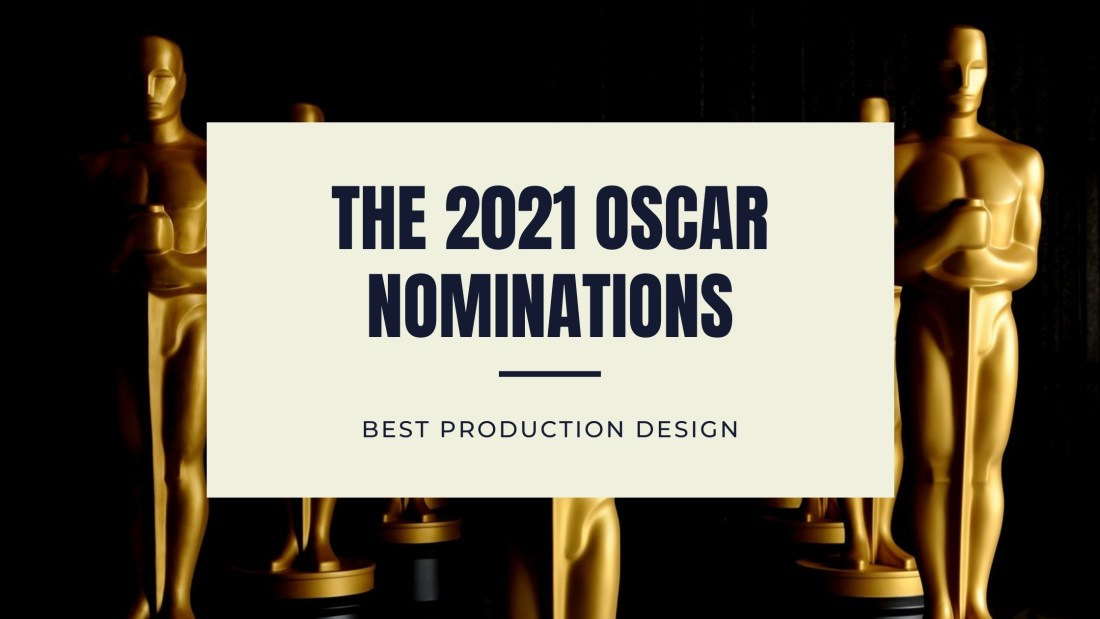 2021 Oscar Nominations | 2021 Best Production Design Oscar | 2021 Academy Awards Best Production Design Nominations