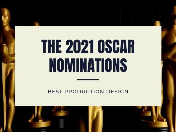 2021 Oscar Nominations | 2021 Best Production Design Oscar | 2021 Academy Awards Best Production Design Nominations