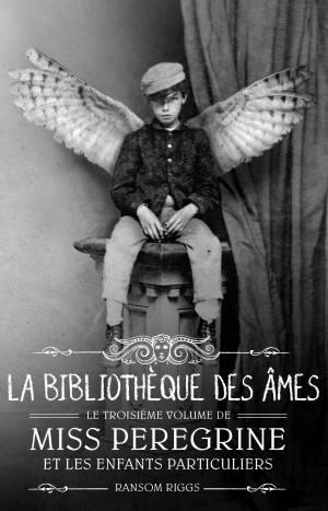 Miss Peregrine et les enfants particuliers, Tome 3 la bibliothèque des âmes